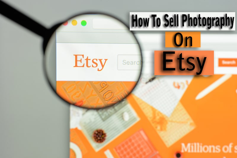 Selling Photos on Etsy : How To Earn by Selling Photography
