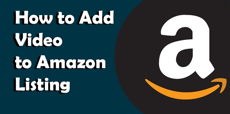 How to Add Video to Amazon Listing