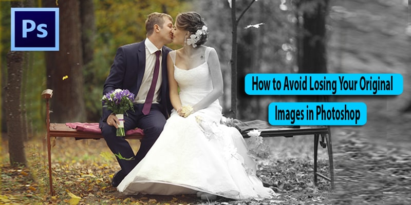 Avoid Losing Original Images in Photoshop