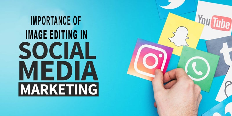 Importance of Image Editing on Social Media Marketing