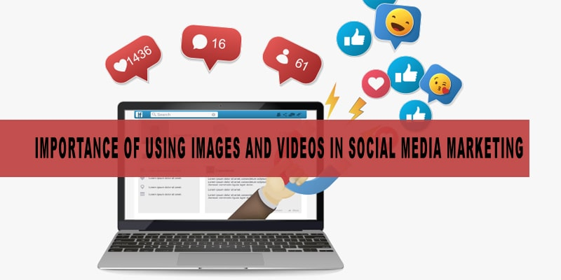 Importance of Using Images and videos in SMM